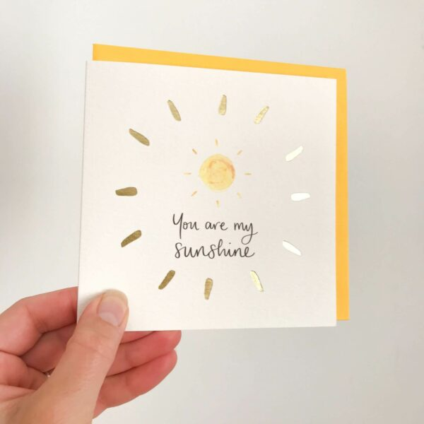 Greeting card - reads 'You are my sunshine' with sunshine design and gold foil detail