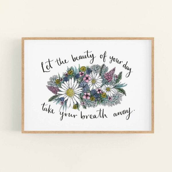 Colourful floral illustration in wooden frame, with positive quote 'Let the beauty of your day take your breath away'