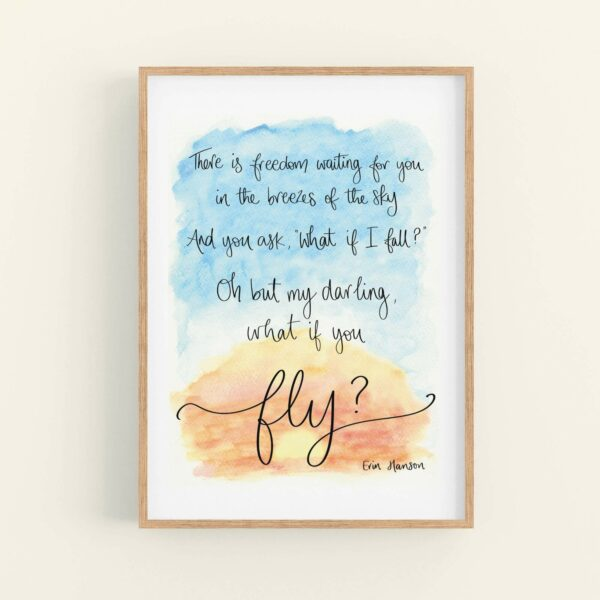 Framed print, with hand lettered quote printed over a sunrise sky watercolour design 'There is freedom waiting for you in the breezes of the sky, And you ask 'what if I fall?' Oh but my darling, what if you fly? Erin Hanson'