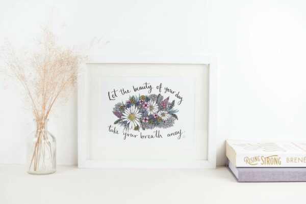 Framed print with beautiful floral illustration surrounded by words that read 'Let the beauty of your day take your breath away'